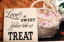 wedding photo - Love is Sweet Please Take a Treat Wedding Reception Wood Sign - TWO COLOR (W-027b)