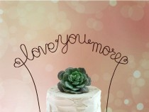 wedding photo - LOVE YOU MORE Wedding Cake Topper, Rustic Wedding Cake Decoration, Bridal Shower Decoration, Engagement, Anniversary Cake Decoration