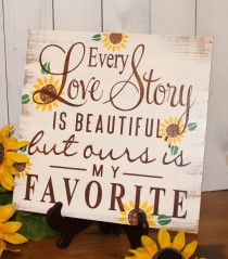 wedding photo - Every LOVE STORY Is Beautiful Sign/Sunflowers/Wedding Sign/Anniversary/Romantic Sign/Summer/Fall