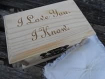 wedding photo - I LOVE You, I KNOW Ring Box & Pillow. Choose Your Pillow Style! Ring Bearer, Bridal. Chest.