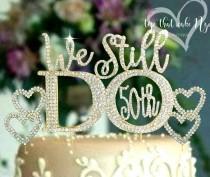 wedding photo - We Still Do 50th© Golden Wedding Anniversary Cake topper in rhinestones vow renewal topper cake decoration crystal hearts set