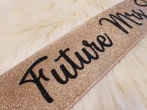 wedding photo - Custom Future Mrs Glitter Sash- Fully personalized with color and wording (rose gold, pink, gold + more)