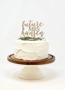 wedding photo - Future Mrs Cake Topper, Custom Bridal Shower Cake Topper, Calligraphy personalized Bridal Shower Cake Topper Gold Bachelorette Cake Topper