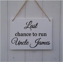wedding photo - Last Chance to Run Uncle • Personalised Wedding Sign •Wedding Prop • Page Boy Sign •Ring Bearer Sign • Flower Girl Sign•Here Comes The Bride
