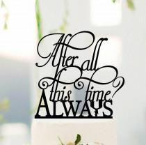 wedding photo - After all this time - Always Cake Topper, Cake Topper Always, Custom Wedding Topper, Personalized topper#149