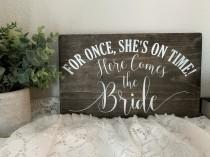 wedding photo - Here Comes the Bride, Funny Ring Bearer Sign, Flower Girl Sign, For Once She's on Time, Funny Sign, Rustic, Wedding Signs  (12 x 7)