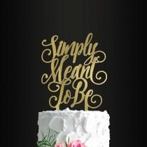 wedding photo - Wedding Cake Topper, Simply Meant To Be, Cake Topper, Anniversary, Engagement