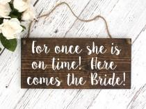 "wedding photo - Rustic Wedding Wood Sign ""For once she is on time!  Here comes the Bride!"" - Ring Bearer Sign - 12""x5.5"" Dark Walnut or Gray"
