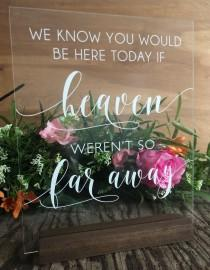 wedding photo - We Know You Would Be Here Today If Heaven Wasn't So Far Away Acrylic Wedding Memorial Sign