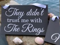 wedding photo - They Didn't Trust Me With The Rings, Ring Bearer Sign, Me Neither, Here Comes the Bride Sign, Personalized Wedding Sign, Custom Wedding Sign