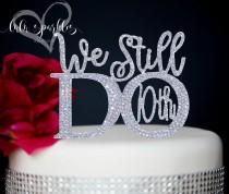 wedding photo - We Still Do 10th Gold or silver Wedding Anniversary Vow Renewal Cake Topper made With Silver Crystal Rhinestones