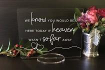 wedding photo - We Know You Would Be Here Today, if Heaven Weren't So Far Away, Wedding Acrylic Sign, Acrylic Wedding Sign