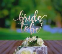 wedding photo - Bride to Be Bridal Shower Cake Topper - Statement Topper - Rustic Chic, Multiple Finish Choices: Natural Wood - Stained -Painted - Glittered