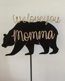 wedding photo - We Love You Momma bear cake topper