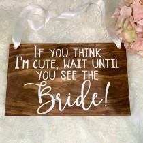 wedding photo - If you think I'm cute wait until you see the Bride Wood Ring Bearer Sign, Here Comes the Bride, Rustic Wedding Decor, Flower Girl Sign