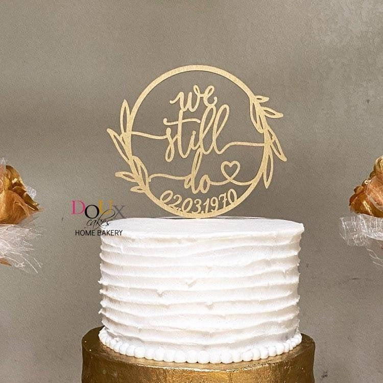 We Still Do Cake Topper Vow Renewal Cake Topper 50th Wedding Anniversary Cake Topper 40th Anniversary 50th Anniversary Party Ideas 2971784 Weddbook